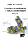 Organizarea administrativă a statului român modern (1859-1918)