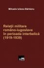 Relaţii militare româno-iugoslave în perioada interbelică