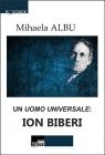 Un uomo universale: Ion Biberi